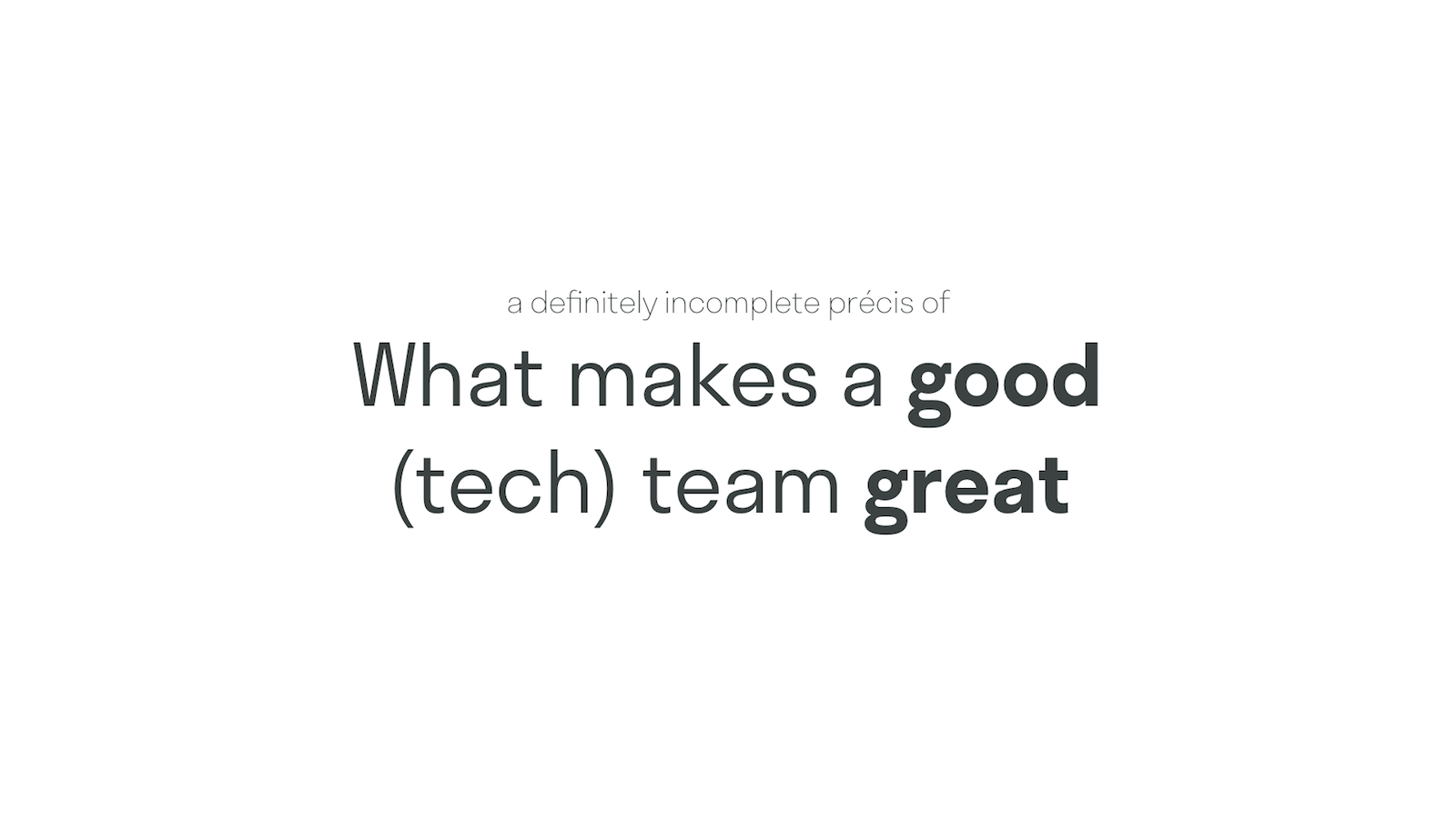 A definitely incomplete précis of… What makes a good (tech) team great.