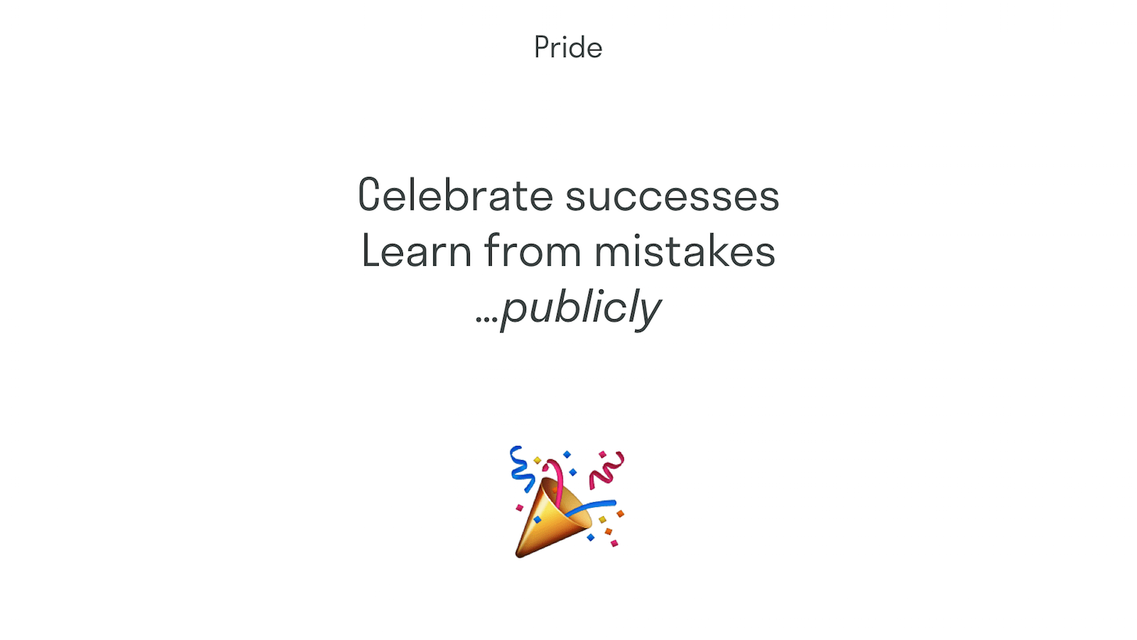 Celebrate success and learn from mistakes… publicly.