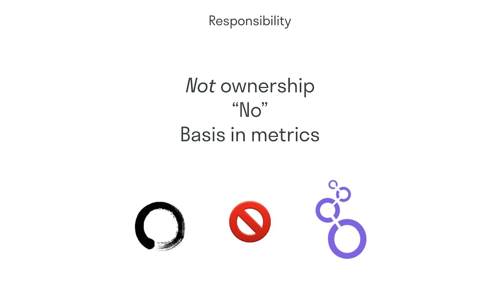 "Consider responsibility, not ownership; how to say ""No""; know your metrics"